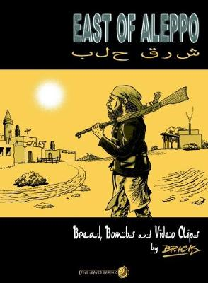 East of Aleppo: Bread, Bombs and Video Clips (Paperback)