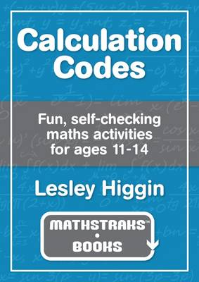 Calculation Codes: Fun, Self-Checking Maths Activities for Ages 11-14 (Paperback)