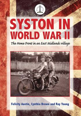 Syston in World War II: The Home Front in an East Midlands Village: Syston Past 5 (Paperback)