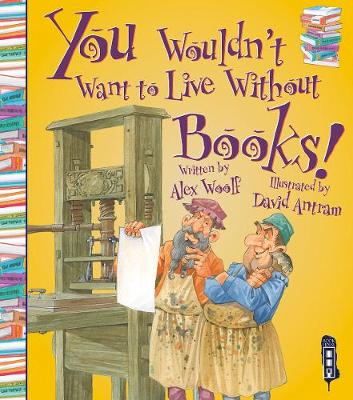 You Wouldn't Want To Live Without Books! - You Wouldn't Want to Live Without (Paperback)