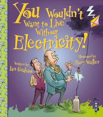 You Wouldn't Want To Live Without Electricity! - You Wouldn't Want to Live Without (Paperback)