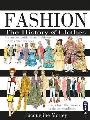 Fashion: The History Of Clothes (Hardback)