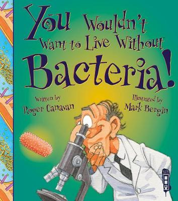 You Wouldn't Want To Live Without Bacteria! - You Wouldn't Want to Live Without (Paperback)