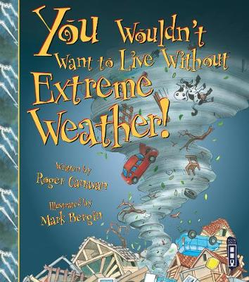 You Wouldn't Want To Live Without Extreme Weather! - You Wouldn't Want to Live Without (Paperback)