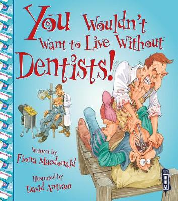 You Wouldn't Want To Live Without Dentists! - You Wouldn't Want to Live Without (Paperback)