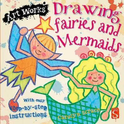 Drawing Fairies And Mermaids: With easy step-by-step instructions - Art Works (Paperback)