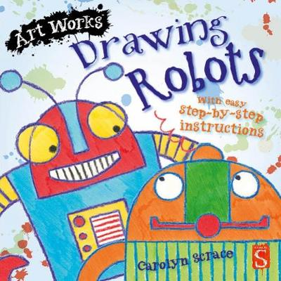 Drawing Robots: With easy step-by-step instructions - Art Works (Paperback)