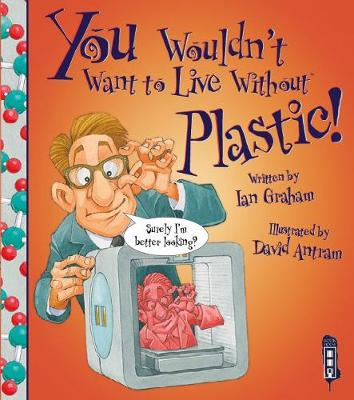 You Wouldn't Want To Live Without Plastic! - You Wouldn't Want to Live Without (Paperback)