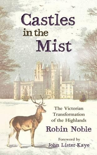 Castles in the Mist: The Victorian Transformation of the Highlands (Paperback)
