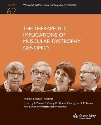 The Therapeutic Implications of Muscular Dystrophy Genomics - Wellcome Witnesses to Contemporary Medicine 62 (Paperback)