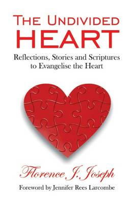The Undivided Heart: Reflections, Stories and Scriptures to Evangelise the Heart - Timeless Teaching 38 (Hardback)