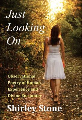 Just Looking on: Observational Poetry of Human Experience and Divine Encounter - Poetry 13 (Hardback)