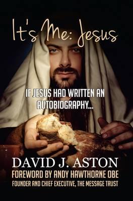 It's Me: Jesus: If Jesus Had Written an Autobiography... (Hardback)