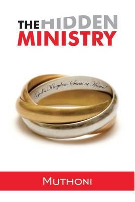 The Hidden Ministry: God's Kingdom Starts at Home - Timeless Teaching 42 (Hardback)