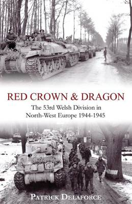 Red Crown & Dragon: 53rd Welsh Division in North-West Europe 1944-1945 (Paperback)