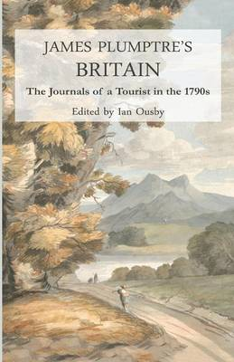 James Plumptre's Britain: The Journals of a Tourist in the 1790s (Paperback)