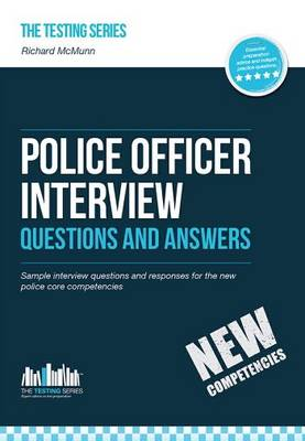Police Officer Interview Questions and Answers (New Core Competencies): Sample Interview Questions for the Police Officer Assessment Centre and Final Interviews (Paperback)