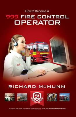 How to Become a 999 Fire Control Operator: The Ultimate Guide to Becoming a Fire Control Operator (Paperback)