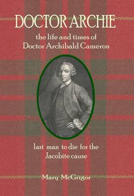 Doctor Archie: The Life and Times of Doctor Archibald Cameron (Paperback)
