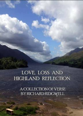 Love, Loss and Highland Reflection: A Collection of Verse by Richard Ridgewell (Paperback)