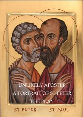 Unlikely Apostle: A Partrait of St. Peter - The Play (Paperback)