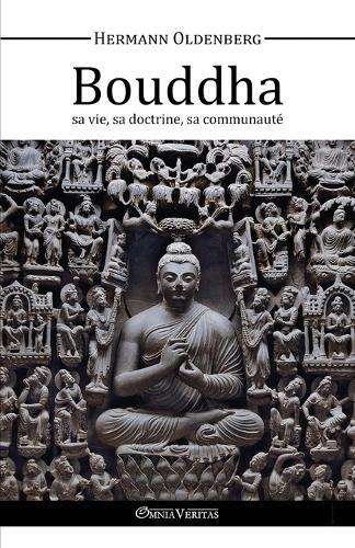 Le Bouddha, Sa Vie, Sa Doctrine, Sa Communaute (Paperback)
