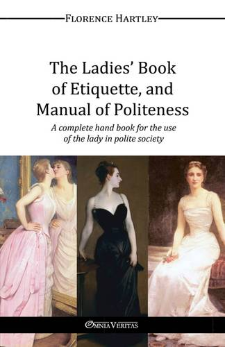 The Ladies' Book of Etiquette, and Manual of Politeness (Paperback)