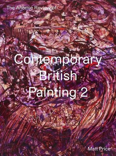 The Anomie Review of Contemporary British Painting 2 - The Anomie Review of... (Paperback)