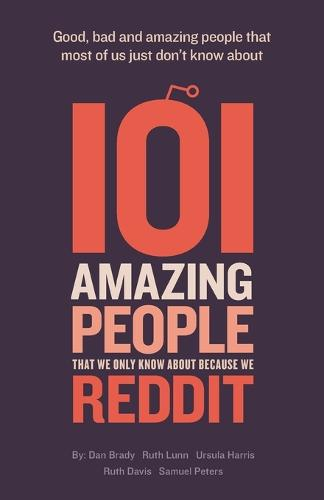 101 Amazing People That We Only Know About Because We Reddit (Paperback)