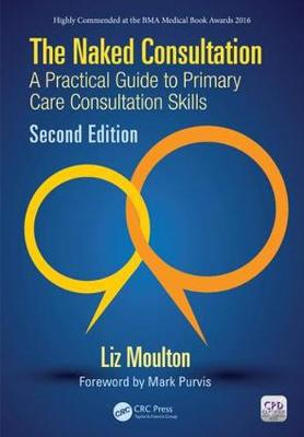 The Naked Consultation: A Practical Guide to Primary Care Consultation Skills, Second Edition (Paperback)