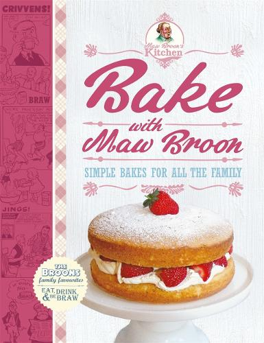 Bake with Maw Broon: Simple Bakes for all the Family (Hardback)
