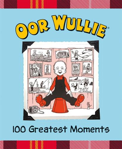 Oor Wullie 100 Greatest Moments (Hardback)