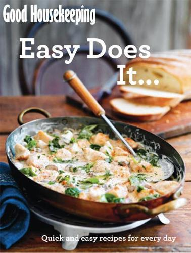 Good Housekeeping Easy Does It...: Quick and easy recipes for every day - Good Housekeeping (Paperback)