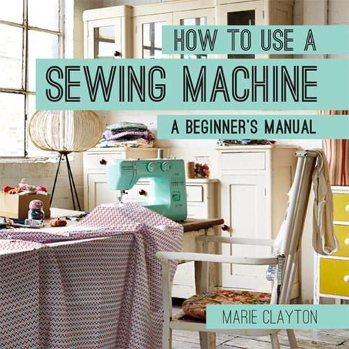 How to Use a Sewing Machine: A Beginner's Manual - How To (Paperback)