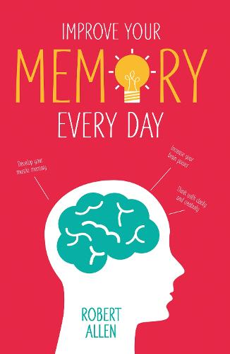 Improve Your Memory: Develop your memory muscle * Increase your brain power * Think with clarity and creativity (Paperback)