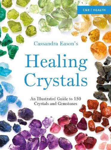 Cassandra Eason's Illustrated Directory of Healing Crystals: An Illustrated Guide to 150 Crystals and Gemstones (Paperback)