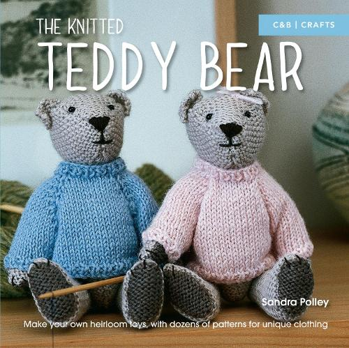 The Knitted Teddy Bear: Make your own heirloom toys, with dozens of patterns for unique clothing (Paperback)