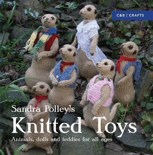 Knitted Toys: Animals, dolls and teddies for all ages (Paperback)