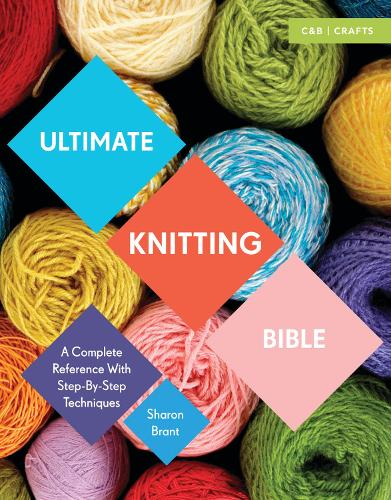 Ultimate Knitting Bible: A Complete Reference with Step-by-Step Techniques - Ultimate Guides (Paperback)