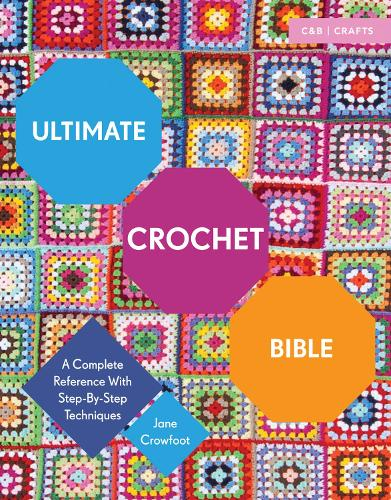 Ultimate Crochet Bible: A Complete Reference with Step-by-Step Techniques - Ultimate Guides (Paperback)