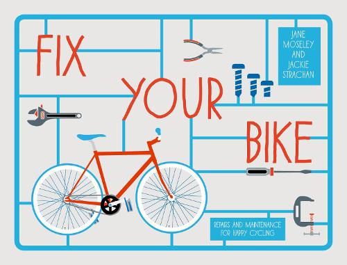 Fix Your Bike: Repairs and Maintenance for Happy Cycling (Hardback)