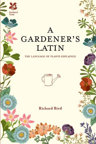 A Gardener's Latin: The language of plants explained - National Trust Home & Garden (Hardback)
