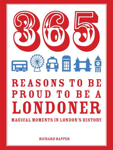 365 Reasons to be Proud to be a Londoner: Magical Moments in London's History (Hardback)