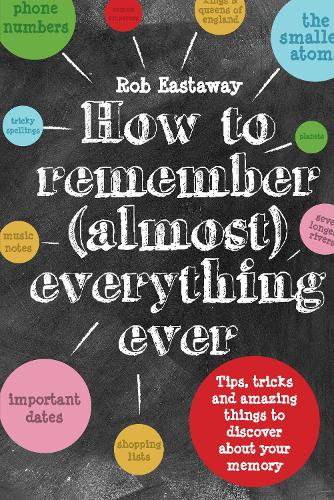 How to Remember (Almost) Everything, Ever!: Tips, tricks and fun to turbo-charge your memory (Hardback)