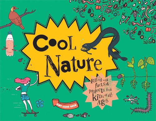 Cool Nature: Filled with Facts and Projects for Kids of All Ages - Cool (Hardback)