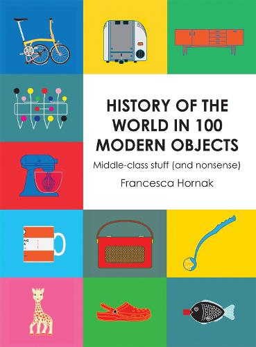 History of the World in 100 Modern Objects: Middle-class stuff (and nonsense) (Hardback)