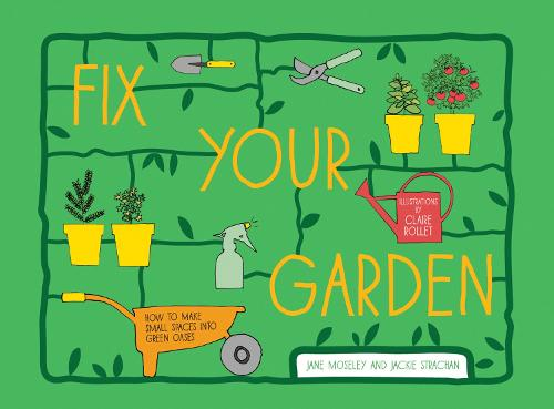 Fix Your Garden: How to make small spaces into green oases (Hardback)