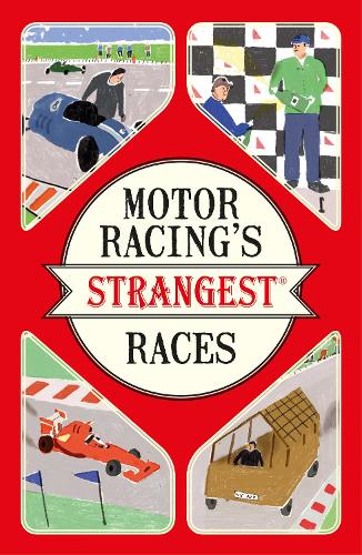 Motor Racing's Strangest Races: Extraordinary But True Stories from Over a Century of Motor Racing - The Strangest Series (Paperback)