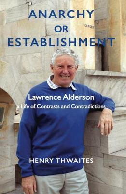 Anarchy or Establishment 2019: Lawrence Alderson a Life of Contrasts and Contradictions (Hardback)