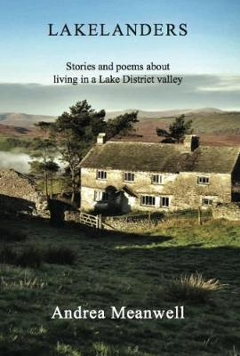 Lakelanders 2018: Stories and poems about  living in a Lake District valley (Paperback)
